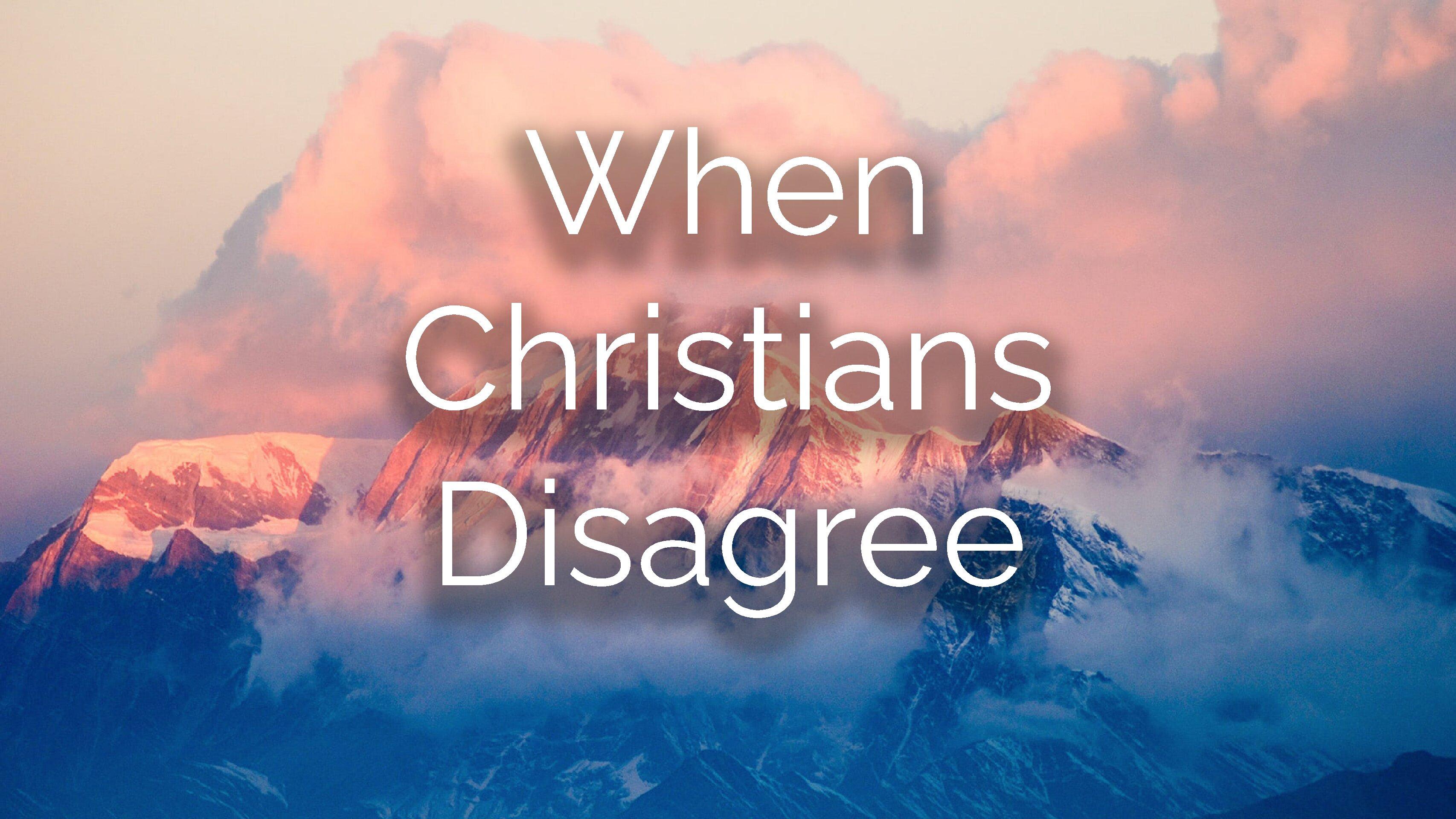 When Christians Disagree