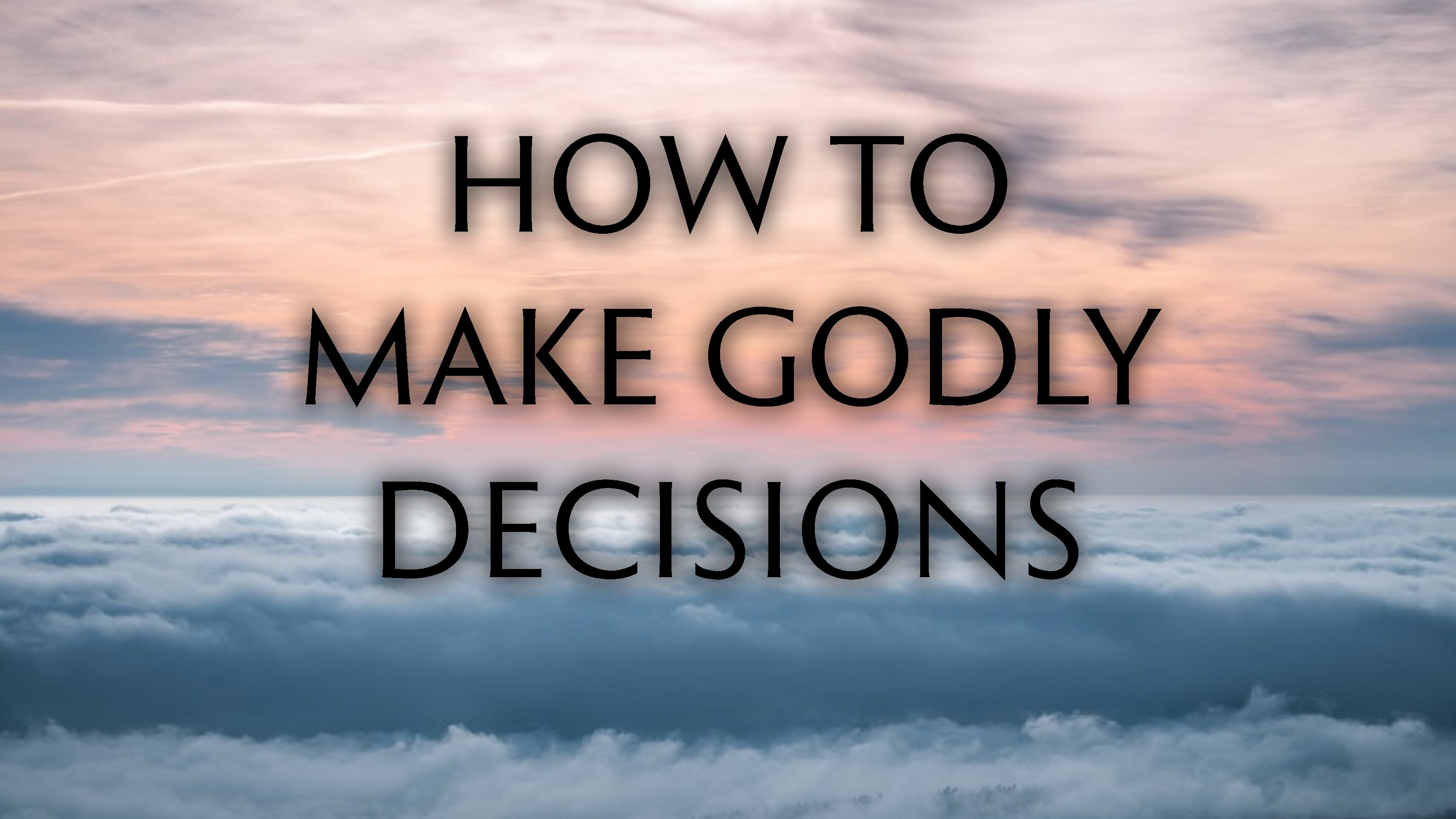 How To Make Godly Decisions