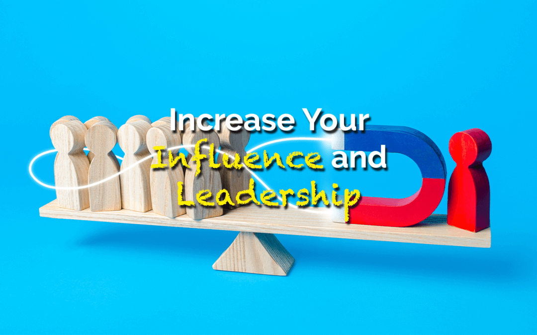 Increase Your Influence and Leadership