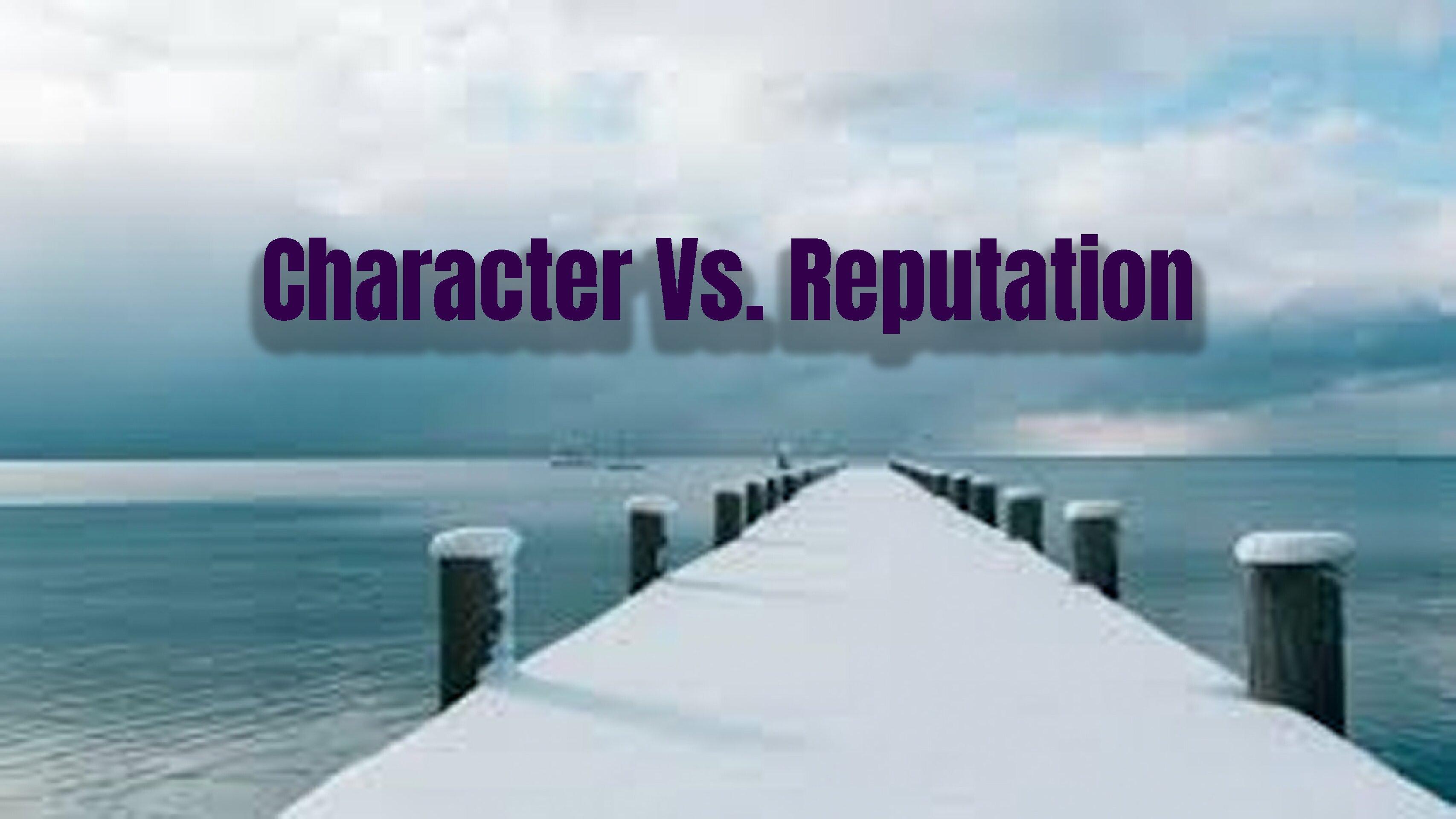 Character vs. Reputation