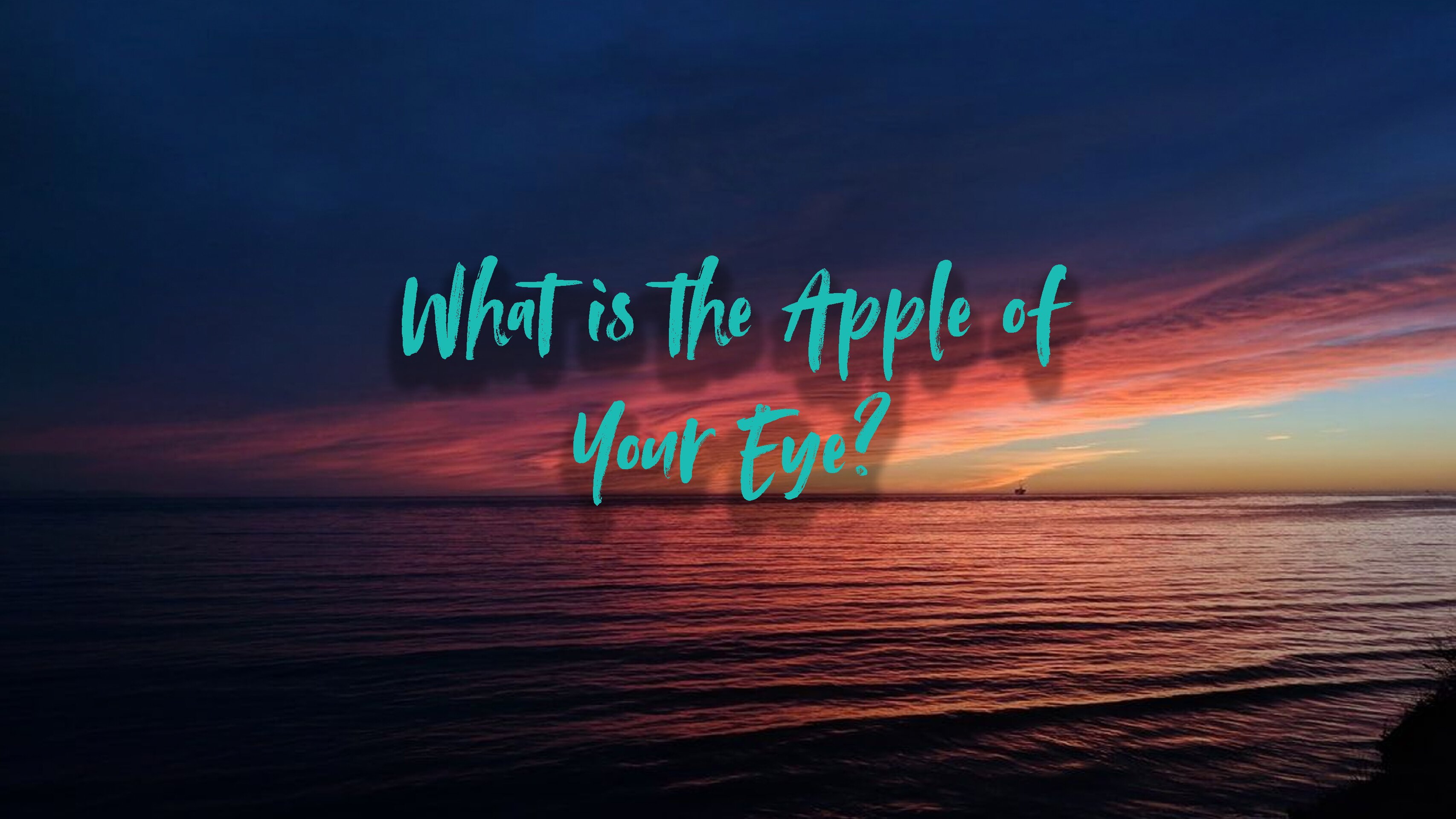 What is the Apple of Your Eye?