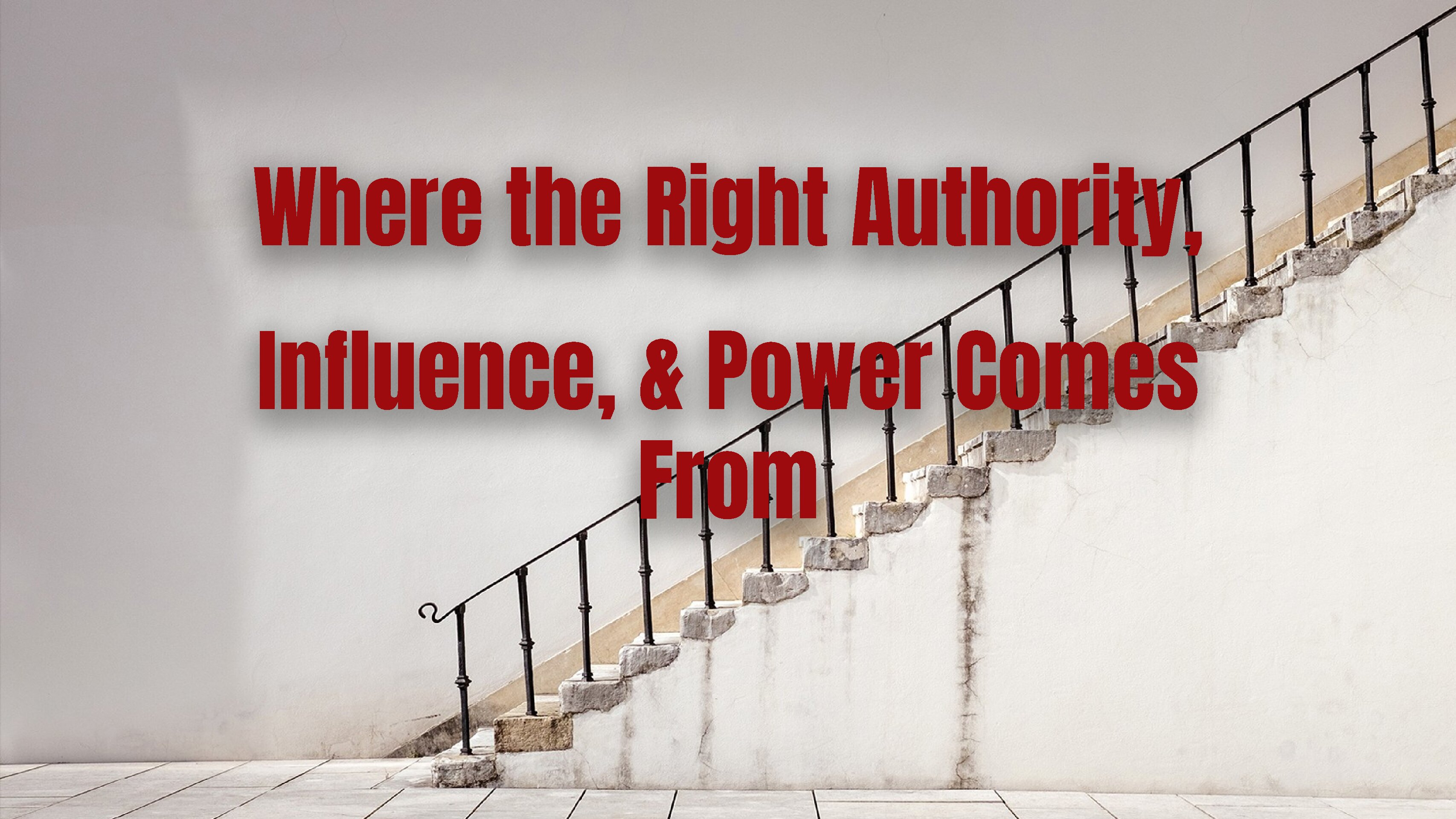 Where the Right Authority, Influence, and Power Comes From