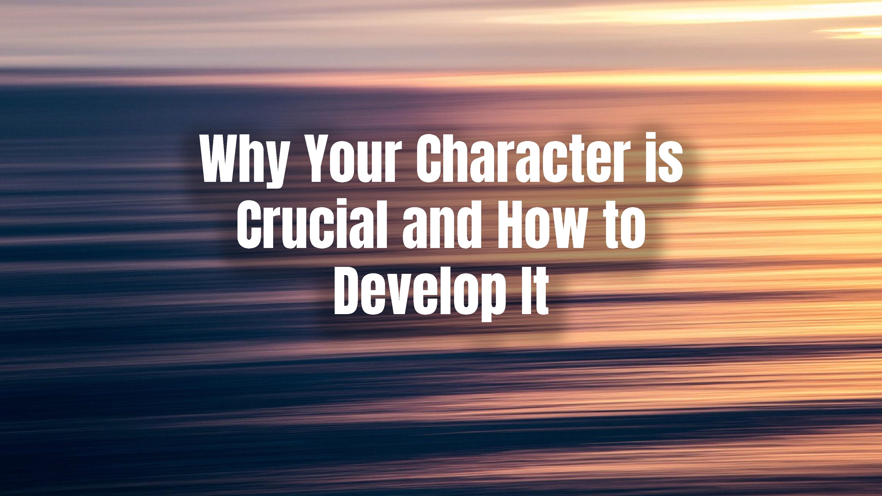 Why Your Character is Crucial and How to Develop It