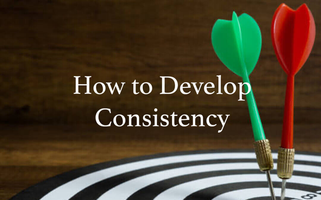 How to Develop Consistency